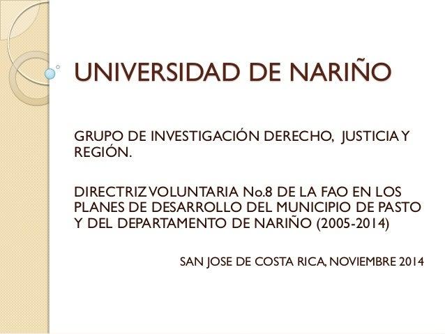 UNIVERSIDAD DE NARIÑO  GRUPO DE INVESTIGACIÓN DERECHO, JUSTICIA Y REGIÓN.  DIRECTRIZ VOLUNTARIA No.8 DE LA FAO EN LOS PLAN...