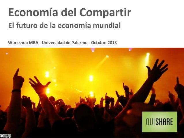 Economía del Compartir El futuro de la economía mundial Workshop MBA - Universidad de Palermo - Octubre 2013