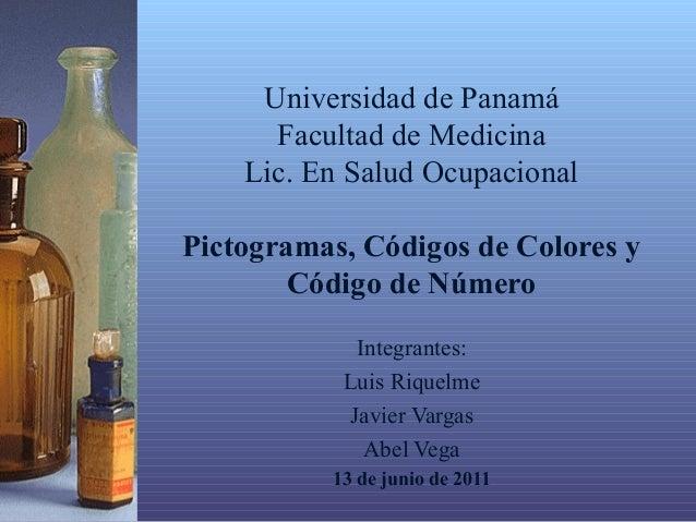 Universidad de Panamá      Facultad de Medicina    Lic. En Salud OcupacionalPictogramas, Códigos de Colores y        Códig...
