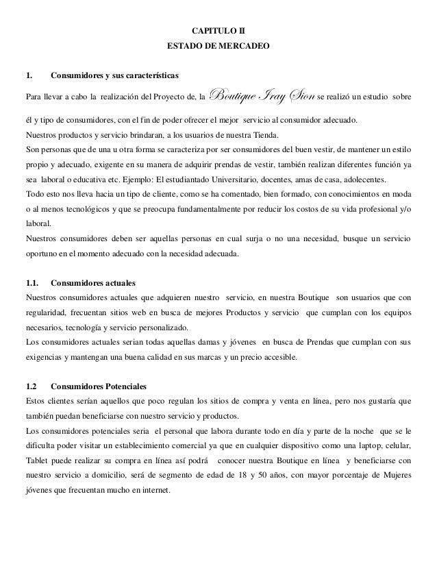 CAPITULO II  ESTADO DE MERCADEO  1. Consumidores y sus características  Para llevar a cabo la realización del Proyecto de,...