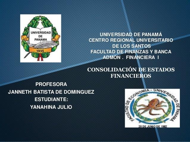 UNIVERSIDAD DE PANAMÁ CENTRO REGIONAL UNIVERSITARIO DE LOS SANTOS FACULTAD DE FINANZAS Y BANCA ADMON . FINANCIERA I CONSOL...