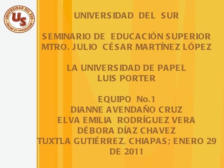 UNIVERSIDAD  DEL  SUR SEMINARIO DE  EDUCACIÓN SUPERIOR MTRO. JULIO  CÉSAR MARTÍNEZ LÓPEZ LA UNIVERSIDAD DE PAPEL LUIS PORT...