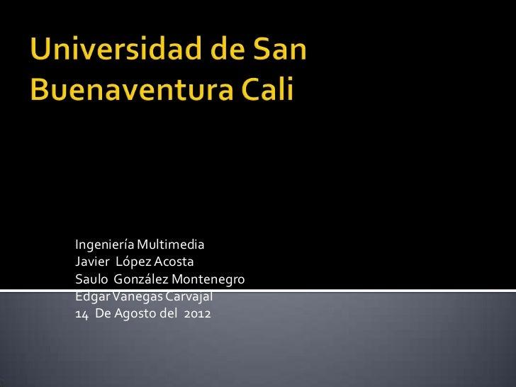 Ingeniería MultimediaJavier López AcostaSaulo González MontenegroEdgar Vanegas Carvajal14 De Agosto del 2012