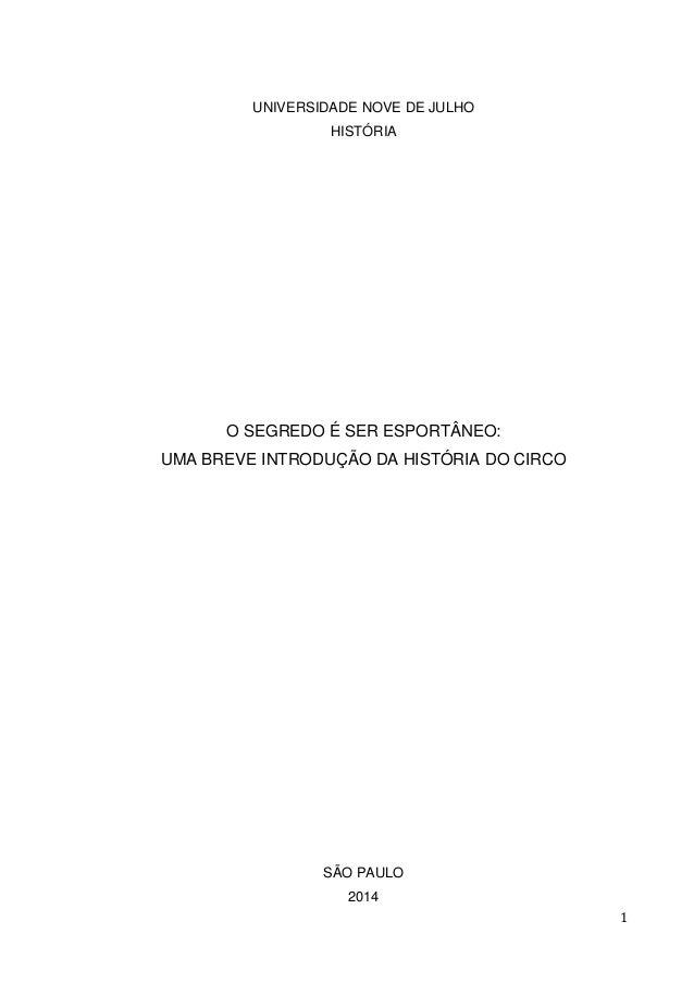 1 UNIVERSIDADE NOVE DE JULHO HISTÓRIA O SEGREDO É SER ESPORTÂNEO: UMA BREVE INTRODUÇÃO DA HISTÓRIA DO CIRCO SÃO PAULO 2014