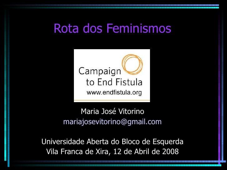 Rota dos Feminismos           Maria José Vitorino      mariajosevitorino@gmail.comUniversidade Aberta do Bloco de Esquerda...