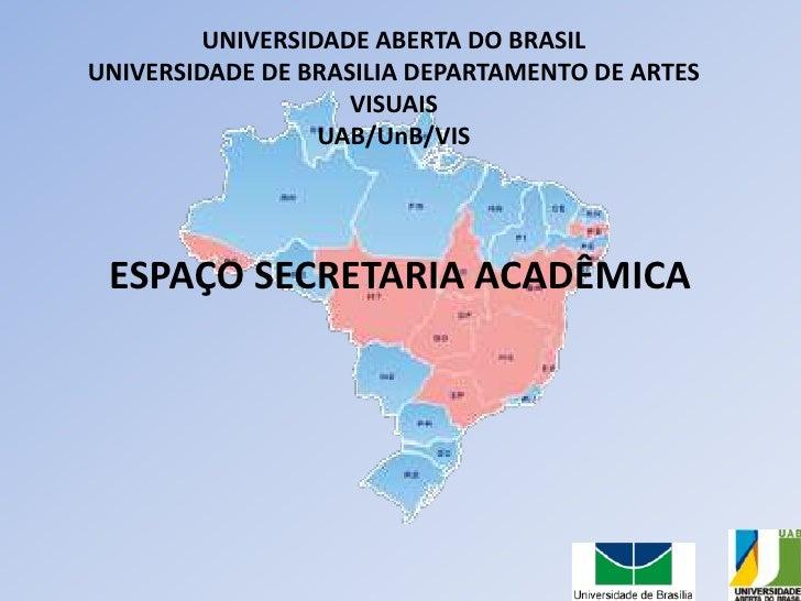 UNIVERSIDADE ABERTA DO BRASILUNIVERSIDADE DE BRASILIA DEPARTAMENTO DE ARTES VISUAISUAB/UnB/VIS<br />ESPAÇO SECRETARIA ACAD...