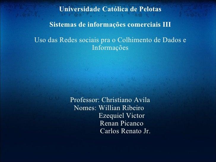 Universidade Católica de Pelotas   Sistemas de informações comerciais III  Uso das Redes sociais pra o Colhimento de D...