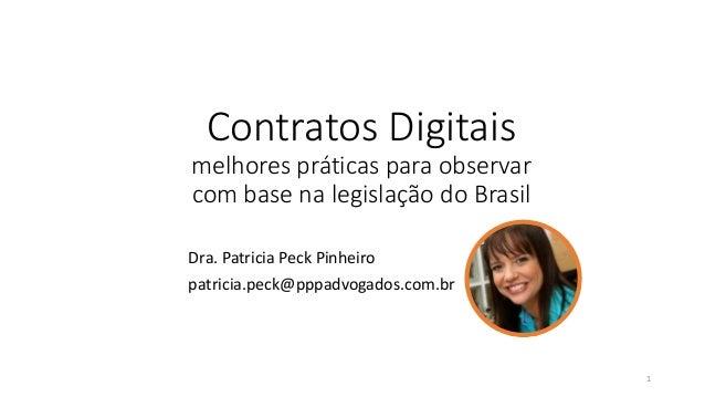 Dra. Patricia Peck Pinheiro patricia.peck@pppadvogados.com.br 1 Contratos Digitais melhores práticas para observar com bas...