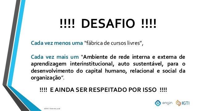 """!!!! DESAFIO !!!! UCR © - Freire et al, 2016 Cada vez menos uma """"fábrica de cursos livres"""", Cada vez mais um """"Ambiente de ..."""