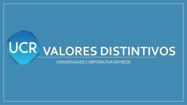VALORES DISTINTIVOS UNIVERSIDADE CORPORATIVA EM REDE