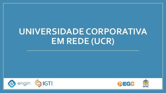 UNIVERSIDADE CORPORATIVA EM REDE (UCR)