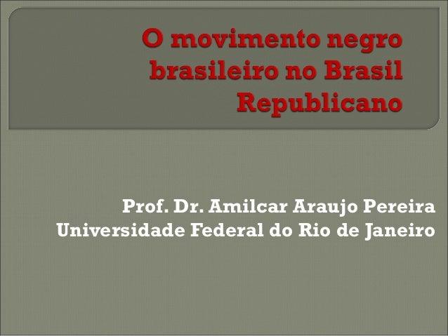 Prof. Dr. Amilcar Araujo Pereira Universidade Federal do Rio de Janeiro