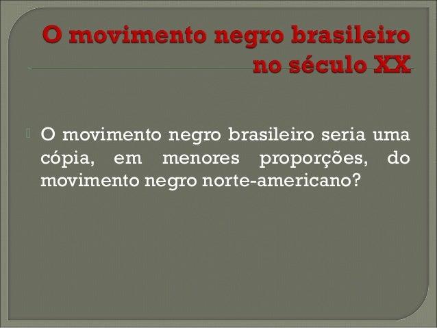 •  Ainda no início do século XX é possível encontrar um intercâmbio entre dois jornais criados por negros, no Brasil e nos...
