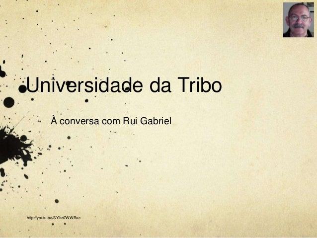 Universidade da Tribo À conversa com Rui Gabriel http://youtu.be/SYlkn7WWRuc