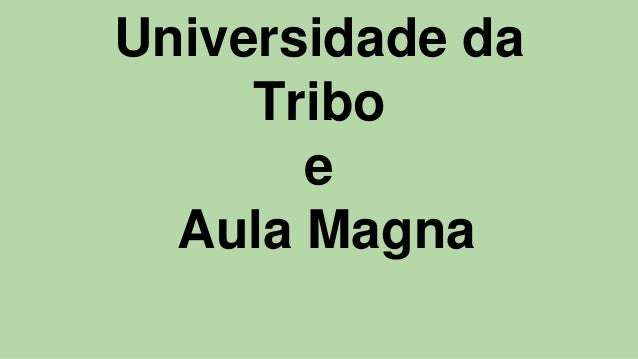 Universidade da Tribo e Aula Magna