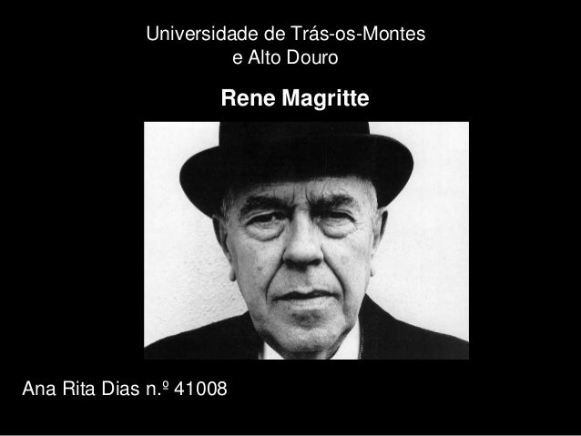 Universidade de Trás-os-Montes                       e Alto Douro                      Rene MagritteAna Rita Dias n.º 41008