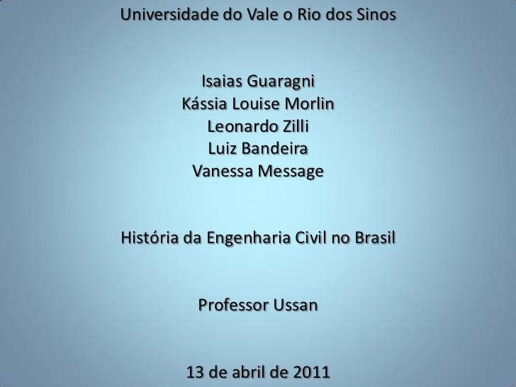 Universidade do Vale o Rio dos SinosIsaias GuaragniKássia Louise MorlinLeonardo ZilliLuiz BandeiraVanessa MessageHistória ...