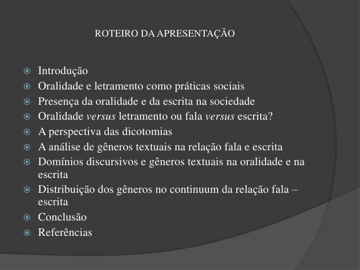 ROTEIRO DA APRESENTAÇÃO   Introdução   Oralidade e letramento como práticas sociais   Presença da oralidade e da escrit...