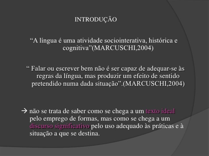 """INTRODUÇÃO   """"A língua é uma atividade sociointerativa, histórica e               cognitiva""""(MARCUSCHI,2004) """" Falar ou es..."""