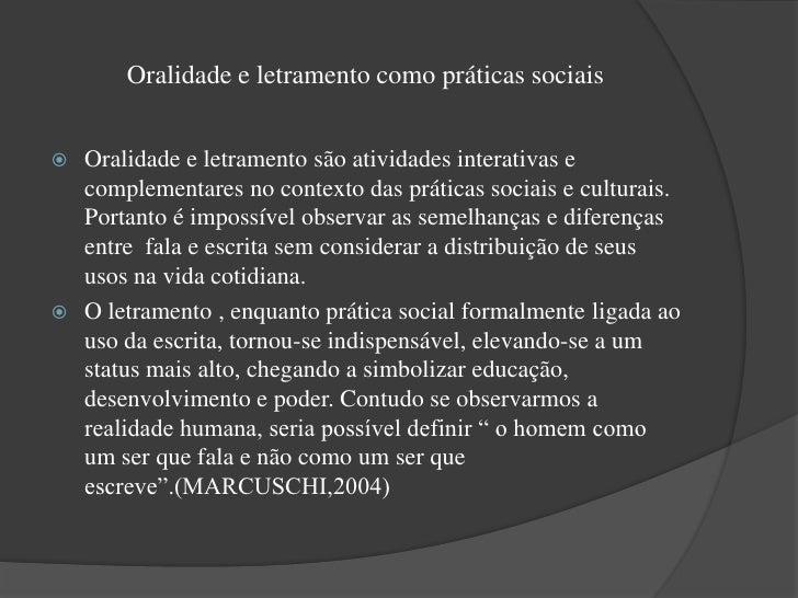 Oralidade e letramento como práticas sociais Oralidade e letramento são atividades interativas e  complementares no conte...