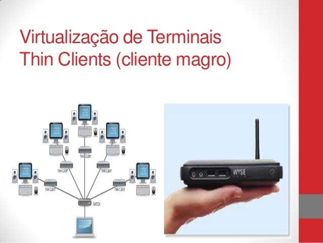 Virtualização de TerminaisThin Clients (cliente magro)
