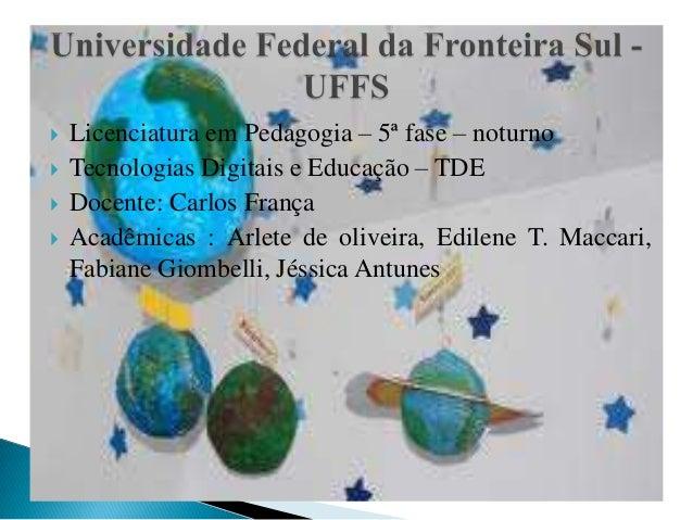      Licenciatura em Pedagogia – 5ª fase – noturno Tecnologias Digitais e Educação – TDE Docente: Carlos França Acadêm...