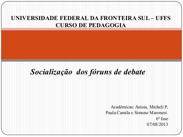 Acadêmicas: Anisia, Micheli P, Paula Camila e Simone Maronesi. 6ª fase 07/08/2013 UNIVERSIDADE FEDERAL DA FRONTEIRA SUL – ...