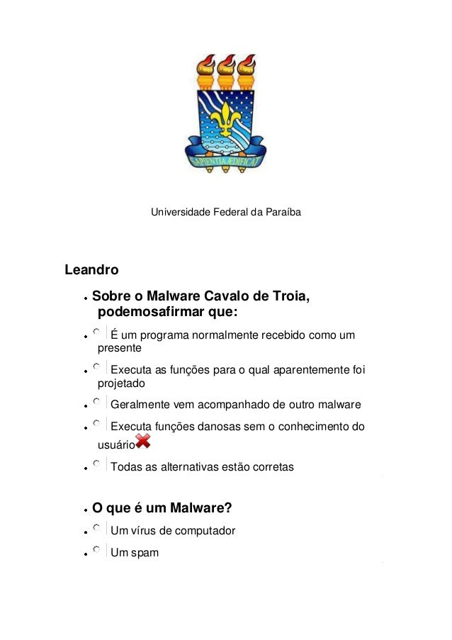 Universidade Federal da Paraíba Leandro Sobre o Malware Cavalo de Troia, podemosafirmar que: É um programa normalmente rec...