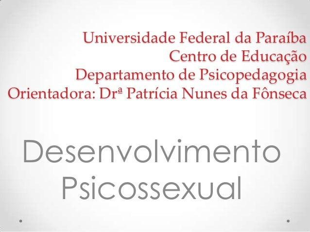 Universidade Federal da Paraíba Centro de Educação Departamento de Psicopedagogia Orientadora: Drª Patrícia Nunes da Fônse...