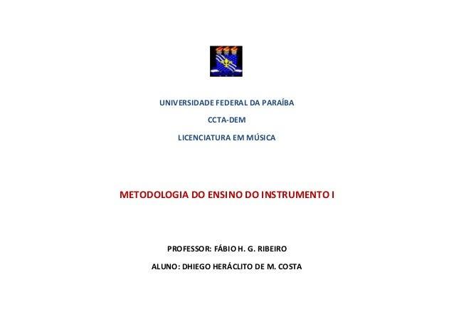 UNIVERSIDADE FEDERAL DA PARAÍBA CCTA-DEM LICENCIATURA EM MÚSICA  METODOLOGIA DO ENSINO DO INSTRUMENTO I  PROFESSOR: FÁBIO ...