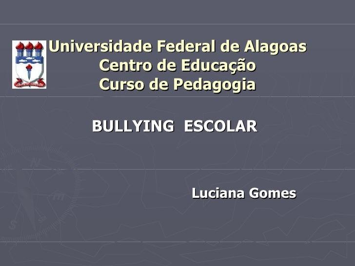 Universidade Federal de Alagoas       Centro de Educação       Curso de Pedagogia       BULLYING ESCOLAR                  ...