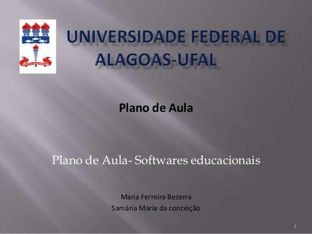 Plano de Aula Plano de Aula- Softwares educacionais Maria Ferreira Bezerra Samária Maria da conceição 1