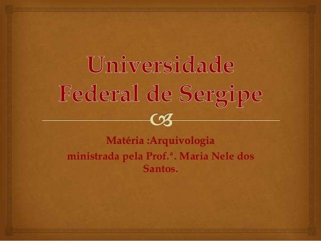 Matéria :Arquivologia ministrada pela Prof.ª. Maria Nele dos Santos.