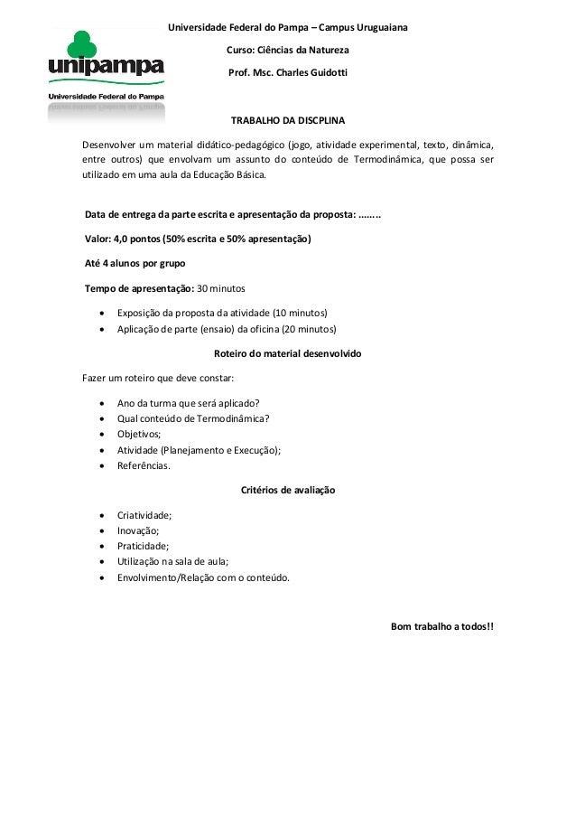 Universidade Federal do Pampa – Campus Uruguaiana Curso: Ciências da Natureza Prof. Msc. Charles Guidotti TRABALHO DA DISC...