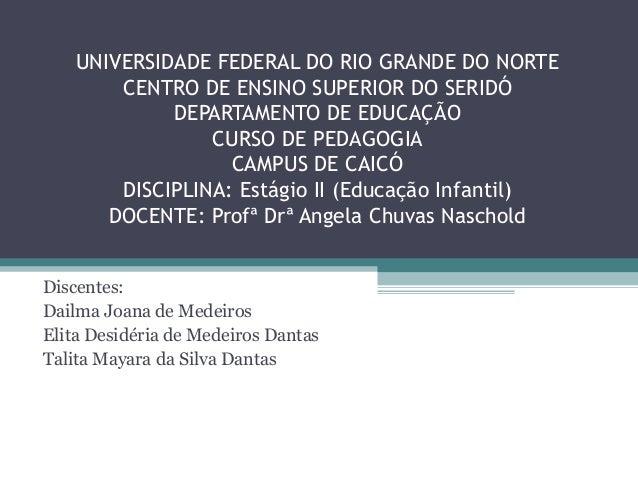 UNIVERSIDADE FEDERAL DO RIO GRANDE DO NORTE CENTRO DE ENSINO SUPERIOR DO SERIDÓ DEPARTAMENTO DE EDUCAÇÃO CURSO DE PEDAGOGI...