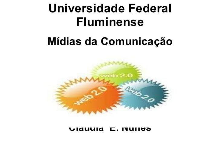Universidade Federal Fluminense Mídias da Comunicação Cláudia  E. Nunes