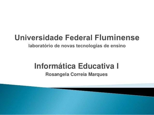 Informática Educativa I Rosangela Correia Marques