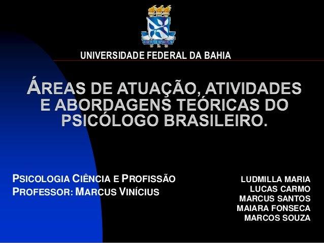 UNIVERSIDADE FEDERAL DA BAHIAPSICOLOGIA CIÊNCIA E PROFISSÃO               LUDMILLA MARIAPROFESSOR: MARCUS VINÍCIUS        ...