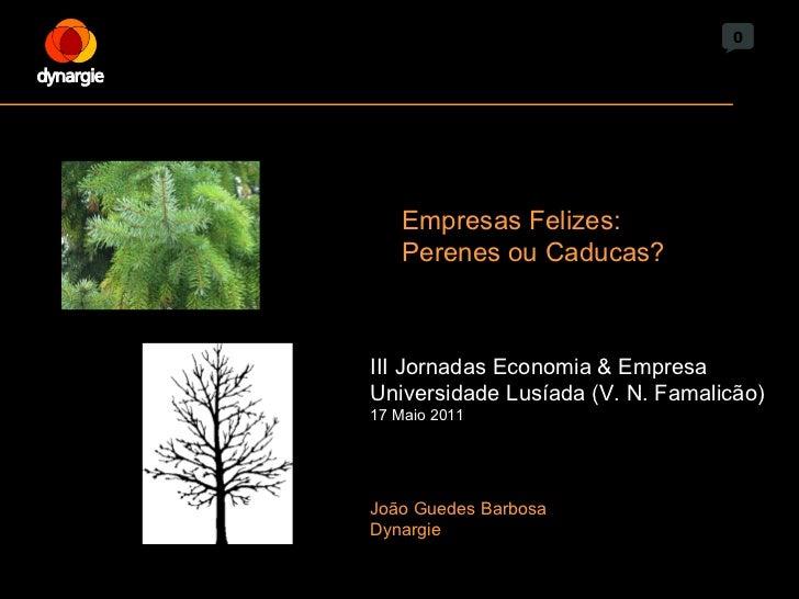 0 Empresas Felizes: Perenes ou Caducas? III Jornadas Economia & Empresa Universidade Lusíada (V. N. Famalicão) 17 Maio 201...