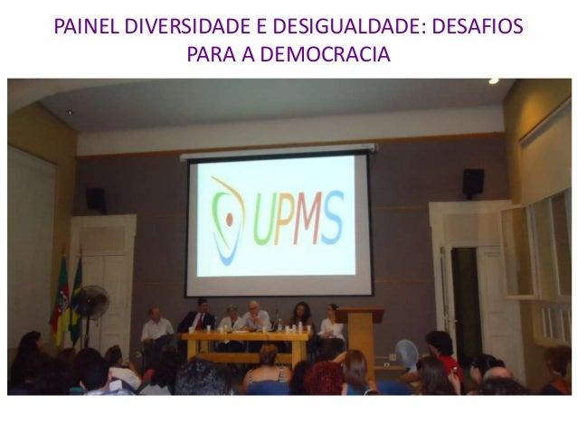PAINEL DIVERSIDADE E DESIGUALDADE: DESAFIOS            PARA A DEMOCRACIA