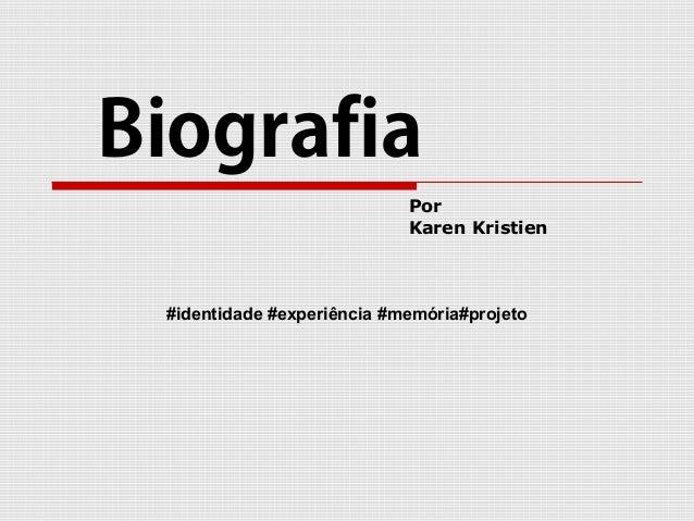 Biografia #identidade #experiência #memória#projeto Por Karen Kristien
