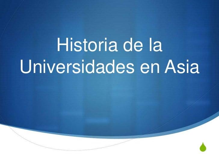Historia de laUniversidades en Asia                    S