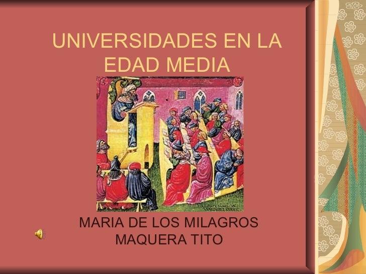 UNIVERSIDADES EN LA EDAD MEDIA MARIA DE LOS MILAGROS MAQUERA TITO