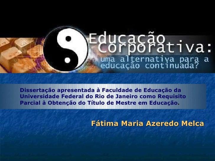 Fátima Maria Azeredo Melca Dissertação apresentada à Faculdade de Educação da Universidade Federal do Rio de Janeiro como ...