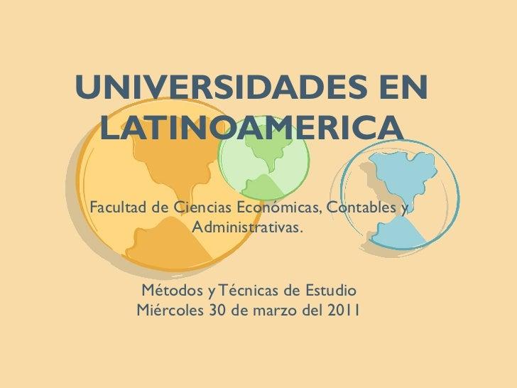 UNIVERSIDADES EN LATINOAMERICA Facultad de Ciencias Económicas, Contables y Administrativas.  Métodos y Técnicas de Estudi...