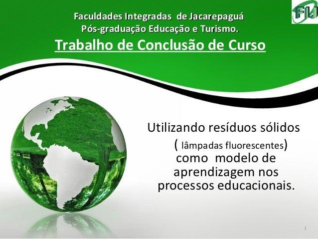Faculdades Integradas de Jacarepaguá    Pós-graduação Educação e Turismo.Trabalho de Conclusão de Curso                 Ut...