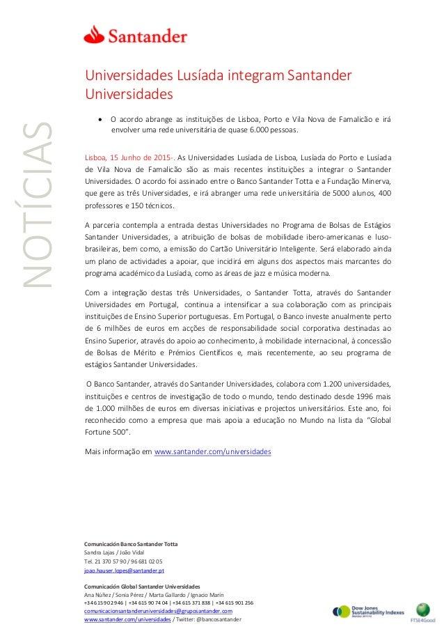 NOTÍCIAS Universidades Lusíada integram Santander Universidades • O acordo abrange as instituições de Lisboa, Porto e Vila...