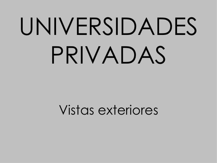 UNIVERSIDADES PRIVADAS Vistas exteriores