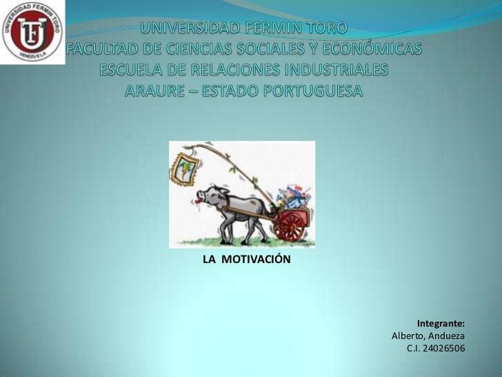 LA MOTIVACIÓN                      Integrante:                Alberto, Andueza                   C.I. 24026506