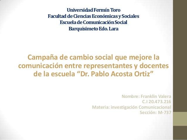 Universidad Fermín Toro Facultad de Ciencias Económicas y Sociales Escuela de Comunicación Social Barquisimeto Edo. Lara  ...